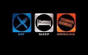 overclocking, eating, sleeping